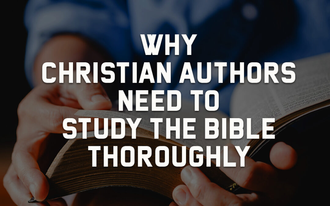 Why Christian Authors Need to Study the Bible Thoroughly