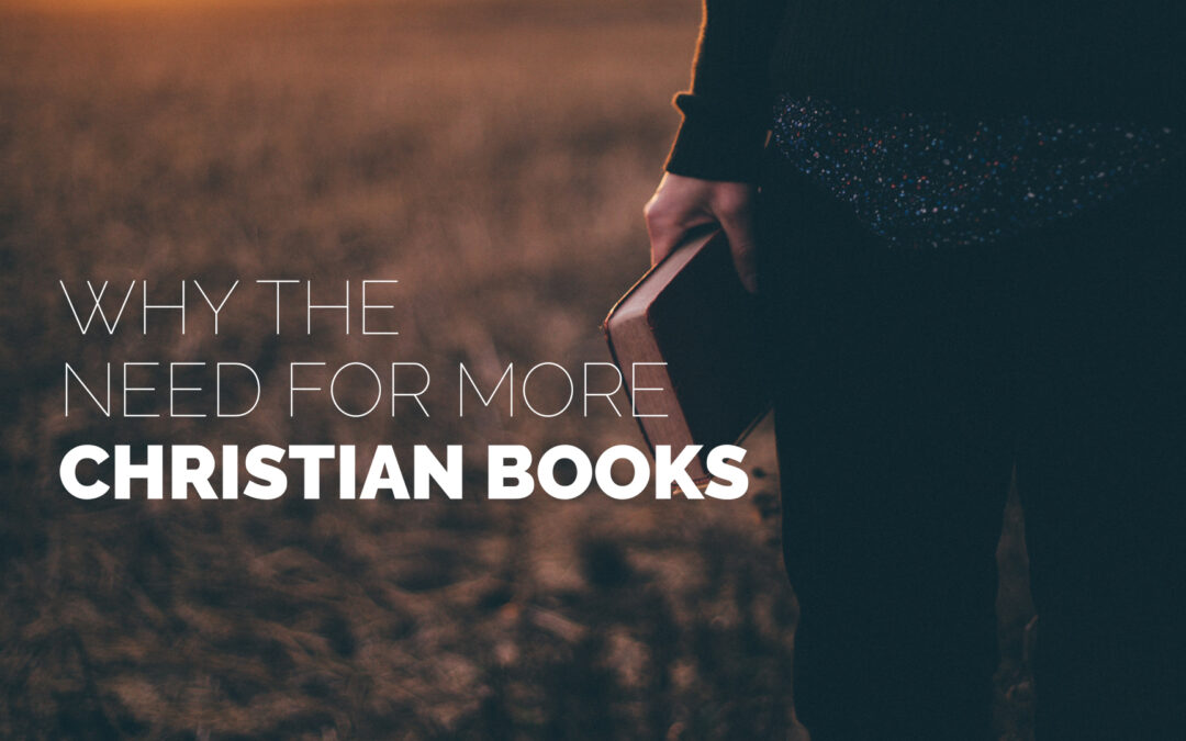 Why The Need for More Christian Books