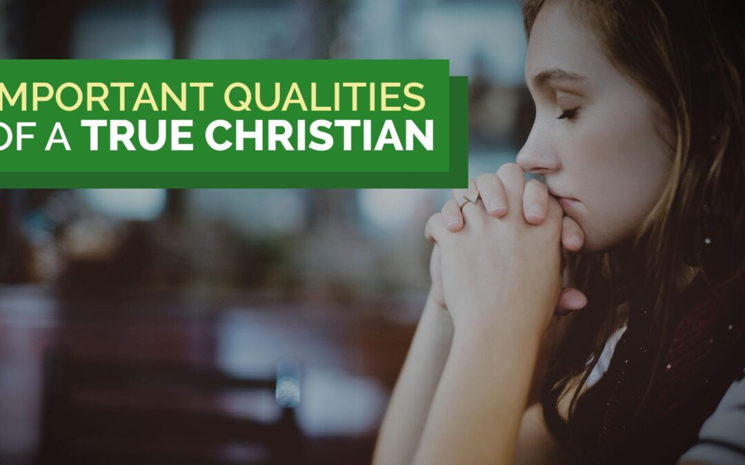 Important Qualities of a True Christian
