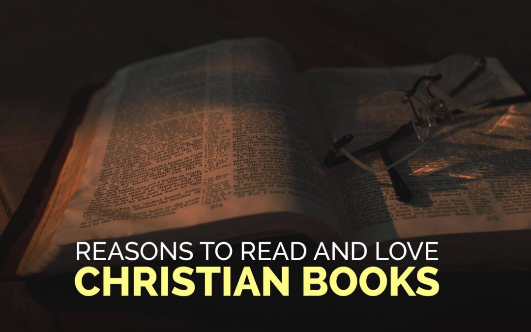 Reasons to Read and Love Christian Books