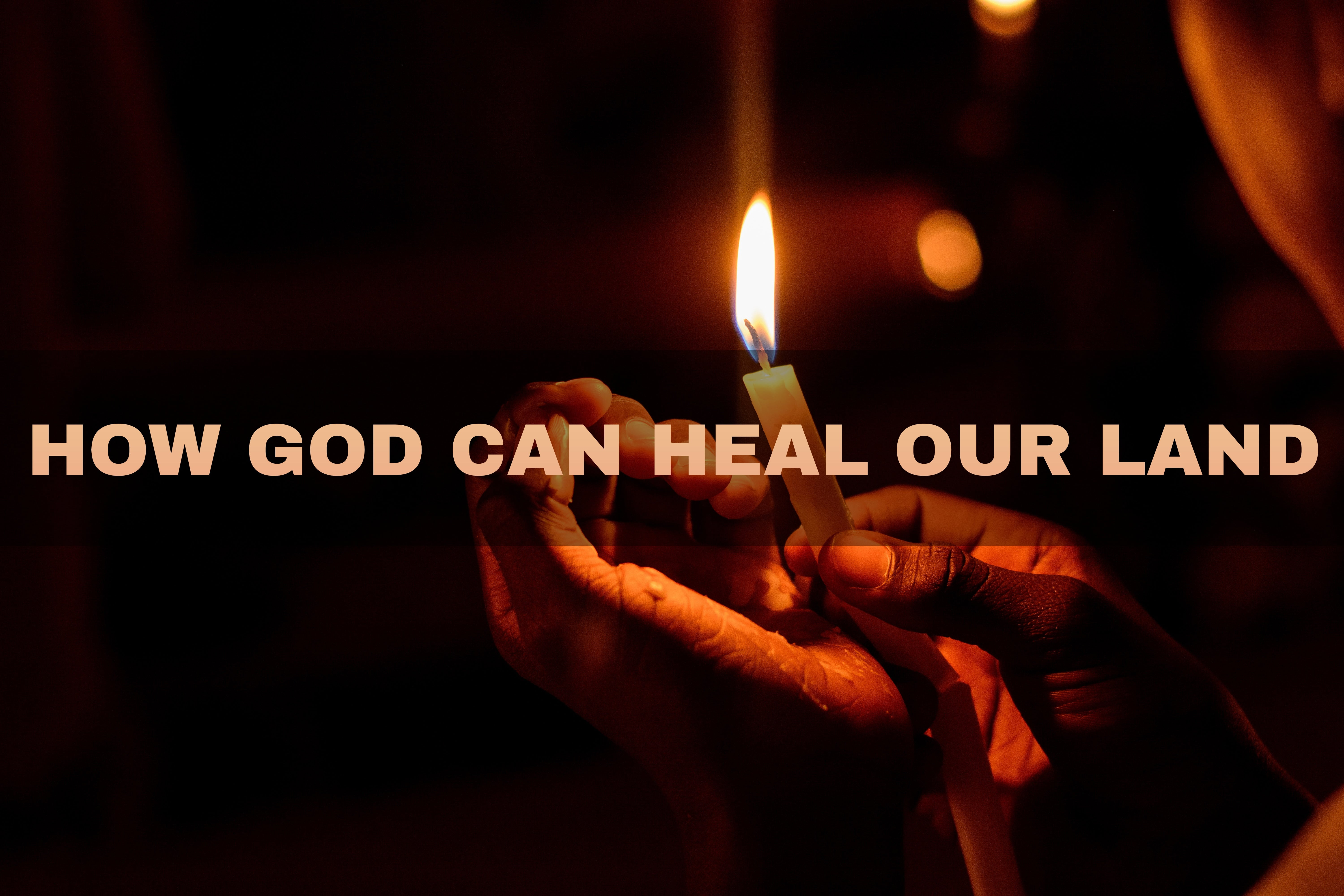 How God Can Heal Our Land
